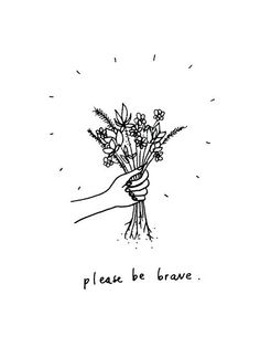 Please be brave