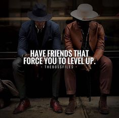 Have friends that force you to level up..