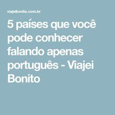 5 países que você pode conhecer falando apenas português - Viajei Bonito