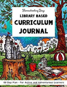 Homeschooling Boys - Library Based Curriculum Journal: 60 Day Plan - For Active and Adventurous Learners (Volume 1)