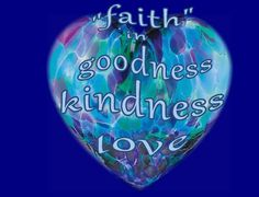 """""""faith"""" in goodness, kindness and love"""