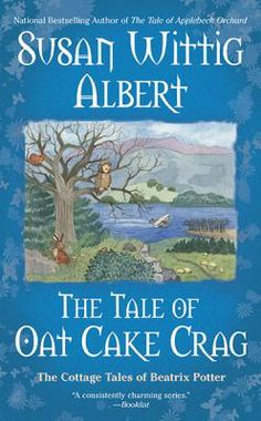 The Tale of Oat Cake Crag : the Cottage Tales of Beatrix Potter by Susan Wittig Albert