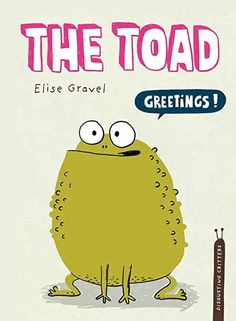 The Toad (The Disgusting Critters Series) Elise Gravel Tundra Books Children's Book, Non-Fiction Publication Date: July Elise Gravel, Boomerang Books, Good Books, My Books, Library Books, Quiz Names, Funny Illustration, Penguin Random House, Chapter Books