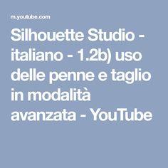 Silhouette Studio - italiano - 1.2b) uso delle penne e taglio in modalità avanzata - YouTube