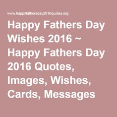 Happy Fathers Day Wishes 2016 ~ Happy Fathers Day 2016 Quotes, Images, Wishes, Cards, Messages