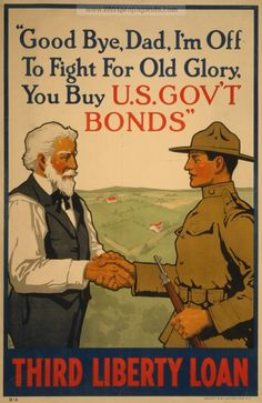 American poster, 1917: Good bye, Dad, I'm off to fight for Old Glory, you buy U.S. GOV'T BONDS Third Liberty Loan.