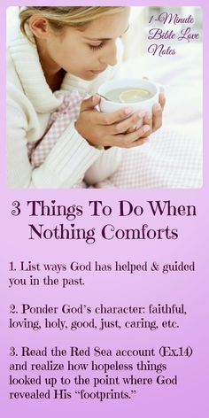 3 things that help when you feel like nothing will comfort you. Click image and when it enlarges, click again to read this 1-minute devotion.