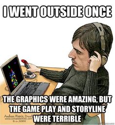 Funny pictures about I decided to go outside. Oh, and cool pics about I decided to go outside. Also, I decided to go outside. Gamer Humor, Gaming Memes, Computer Memes, Geek Humour, Nerd Humor, Video Game Memes, Video Games Funny, Funny Games, Funny Vid