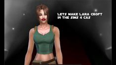 Let's make Lara Croft in the sims 4 cas