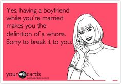 Yes, having a boyfriend while you're married makes you the definition of a whore. Sorry to break it to you.