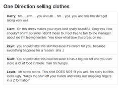 One Direction selling clothes... hahaha perfection :) I swear all of these end with Louis snapping his fingers in Z formation :D