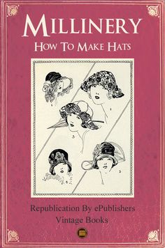 MILLINERY How To Make Hats Custom Hats Vintage Hats Fascinator Hats Wedding Hats Ladies Fancy Hats by epublishers on Etsy https://www.etsy.com/listing/158568503/millinery-how-to-make-hats-custom-hats