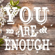You are enough. You are awesome!