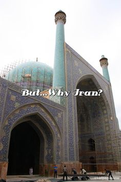 Many people have asked me before & after the trip...Why Iran?