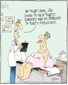 In your case, I'm going to skip plastic surgery and go straight to plastic explosives