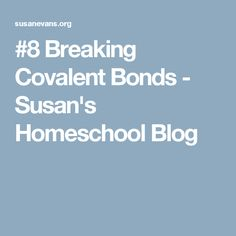 #8 Breaking Covalent Bonds - Susan's Homeschool Blog At Home Science Experiments, Stem Steam, In Writing, Chemistry, Activities For Kids, Bond, Homeschool, Education, Learning