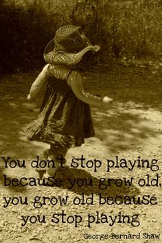 ★ You don't stop playing because you grow old. You grow old because you stop playing.