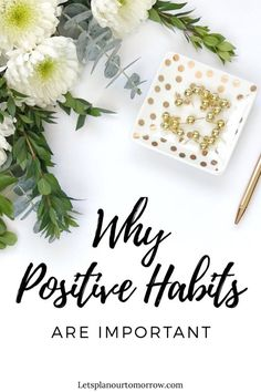 Let's Plan Our Tomorrow - Why positive habits are important - Let's Plan Our Tomorrow