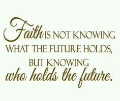 Faith..... Who holds the future.