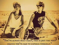 Thelma and Louise :). strong and independent