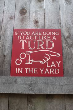 Funny Gifts Funny Sign, If You& going to act like a Turd go lay in the Yard, Gift for .