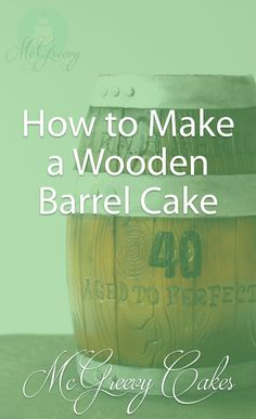 How to Make a Wooden Barrel Cake! Click through for the tutorial.