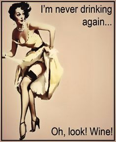 """Wine Funnies/Truths: """"I'm never drinking again!....oh look...Wine!"""" __[Wino-Licious/FB] (Retro Wine Humour Posters) #Vintage"""