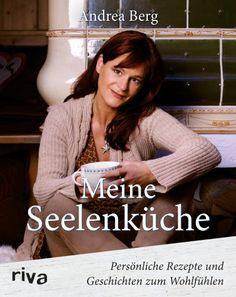 """""""Meine Seelenküche"""" - Persönliche Rezepte und Geschichten zum Wohlfühlen von Andrea Berg. #kochen #rezepte #weltbild"""