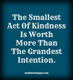 the-smallest-act-of-kindness-is-worth-more-than-the-greatest-intention1.jpg 550×600 pixels