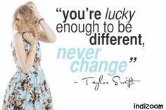 "TSwift 30 Day Challenge Day #20: Favorite Taylor Swift quote: ""If you're lucky enough to be different, never change."" Description from pinterest.com. I searched for this on bing.com/images"