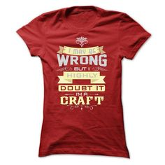 I MAY BE WRONG I AM A CRAFT - #photo gift #monogrammed gift. TRY => https://www.sunfrog.com/LifeStyle/I-MAY-BE-WRONG-I-AM-A-CRAFT-Ladies.html?68278