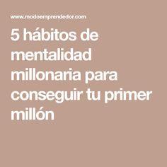 5 hábitos de mentalidad millonaria para conseguir tu primer millón