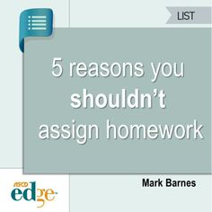 ASCD author Mark Barnes shares the five reasons he stopped assigning homework in this blog post.