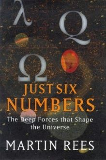 Just Six Numbers  The Deep Forces That Shape the Universe (Science Masters), 978-0297842972, MARTIN J. REES, Weidenfeld & Nicolson
