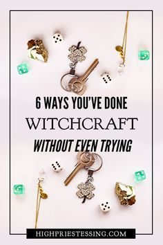 6 ways you've done witchcraft without even trying.