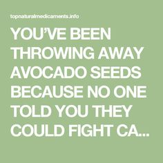 YOU'VE BEEN THROWING AWAY AVOCADO SEEDS BECAUSE NO ONE TOLD YOU THEY COULD FIGHT CANCER – top natural medicaments