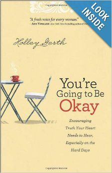 You're Going to Be Okay: Encouraging Truth Your Heart Needs to Hear, Especially on the Hard Days: Holley Gerth: 9780800720629: Amazon.com: B...