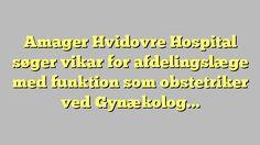 Amager Hvidovre Hospital søger vikar for afdelingslæge med funktion som obstetriker ved...
