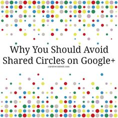 Why You Should Avoid Shared Circles on Google+ #contentmarketing