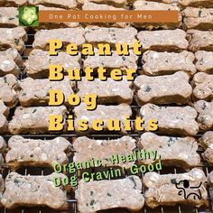 Peanut butter dog Biscuits, I never met a dog that didn't love peanut butter, this biscuit recipe is organic, healthy, tasty and a sure hit with your pet pooch. #onepotcookingformen #onepotcooking #cuprockdiy #cooking