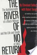 The River of No Return: The Autobiography of a Black Militant and the Life and Death of SNCC by Cleveland Sellers and Robert Terrell---a stunning memoir