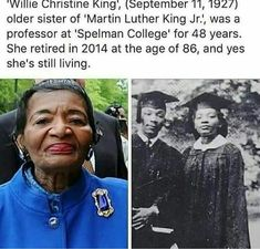 text that says ''Willie Christine King', (September older sister of 'Martin Luther King Jr.' was a professor at 'Spelman College for 48 years. She retired in 2014 at the age of and yes she's still living.' Currently 92 years of age. Black History Facts, Black History Month, Christine King, Black Art, Cultura General, Black Pride, Women In History, History Icon, Interesting History