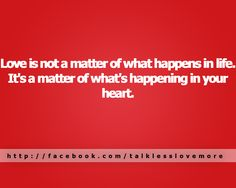#Love is not a matter of what happens in life. It's a matter of what's happening in your #heart.