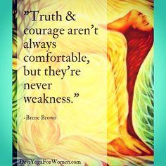 Truth and Courage aren't always comfortable ~ but they're never weakness ༺♡༻ WILD WOMAN SISTERHOOD™ #wildwomansisterhood #brenebrown