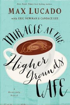 Max Lucado's novel Miracle at the Higher Grounds Cafe shows readers the spiritual battle going on a cafe where God answers prayers via a blog.