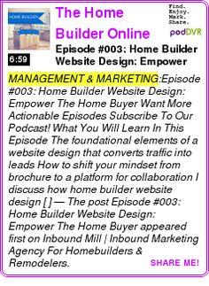 #MANAGEMENT #PODCAST  The Home Builder Online Marketing Podcast: Lead Generation | Inbound Marketing | Blogging    Episode #003: Home Builder Website Design: Empower The Home Buyer    LISTEN...  http://podDVR.COM/?c=46b2467d-8fa3-205d-6ed6-952751df66e7