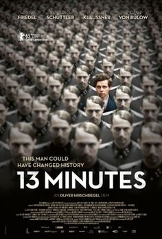Poster for 13 Minutes / Elser    The breath-taking story of a man who nearly would have changed the world. 1939, when Hitler tricked millions of people at the height of his power, one said a radical No: Georg Elser, disparaged as an assassin, is one of the greatest resistance fighters.