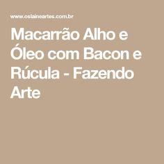 Macarrão Alho e Óleo com Bacon e Rúcula - Fazendo Arte