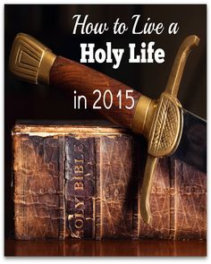 What kind of year would 2015 be if every Christian lived the holy life they are called to live? And, how can this be done? Click on the image to find out!