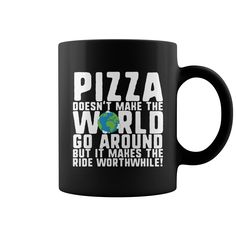 Pizza Doesnt Make The World Go Around Funny Junk Food Coffee Mug